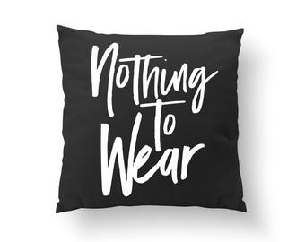 Nothing To Wear Pillow, Typography Pillow, Home Decor, Cushion Cover, Throw Pillow, Feminine Pillow, Quote Pillow, Gold Pillow, Fashion Chic