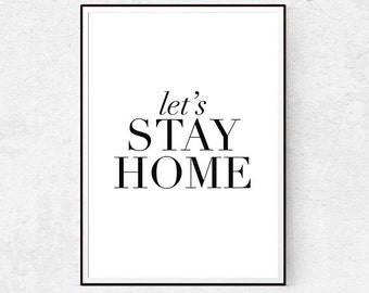 Lets Stay Home Sign, Stay awhile Print, Typography Wall Art, Black and White Printable, Instant Download, Scandinavian Decor, Love Quotes.