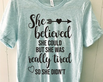 She Believed She Could But She was Really Tired Shirt