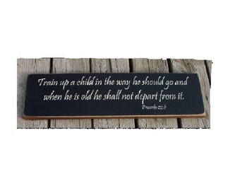 Train up a child in the way he should go... Proverbs 22 6 wood sign