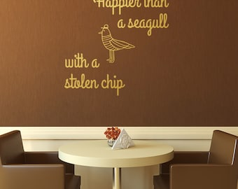 Wall Decal, Happier Than A Seagull With A Stolen Chip, Funny Decal, Kitchen Decal, Seaside, Nautical Style, Funny Wall Quote, Wall Sticker