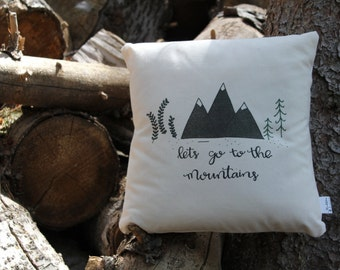 Let's go to the Mountains Hand Lettered Custom Made 14x14 Pillow Cover