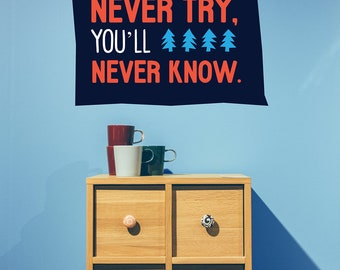 If You Never Try, You'll Never Know - Wall Decal