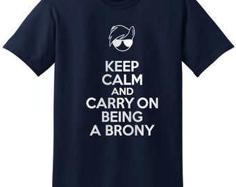 Keep Calm and Carry On Being A Brony My Little Pony Funny Shirts T-Shirt T-Shirts Women Men Ladies Boys Girls Unisex Fit