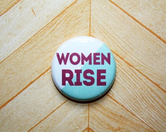 Women RISE Protest Politics Political Feminism Feminist- one inch pinback button