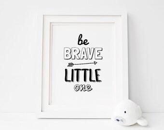 "Printable Nursery Art ""Be brave little one"", Monochrome Nursery Decor, Neutral Baby Nursery Wall Art **Instant Download Buy 2 Get 1 Free**"