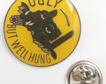 Ugly But Well Hung Enamel Lapel Pin Badge