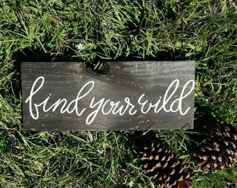 Find Your Wild || Rustic Sign || Reclaimed Wood Signs || Hand-Painted || Woodsy Sign || Hand Lettered