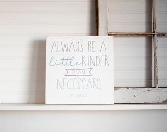 Always be a little kinder than necessary wooden sign