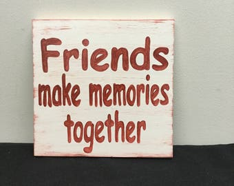 Friends make Memories