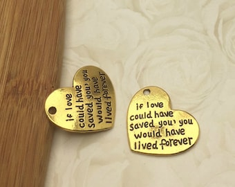 "2 Memorial Charm Antique Gold ""if love could have saved you, you would have lived forever"" Heart Family Lost Loved One Memory Word #1169"