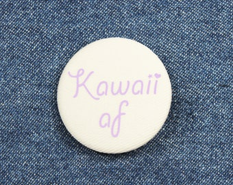 "1.5"" Kawaii af Button – Kawaii af Pin Back Button – Lolita Button – Lolita Pin – Anime Button – Anime Pin – Kawaii Button – Kawaii Pin"