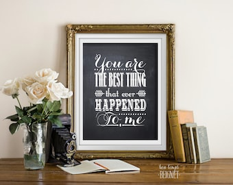 You are the Best Thing that Ever Happened to Me - PRINTABLE INSTANT DOWNLOAD 8x10