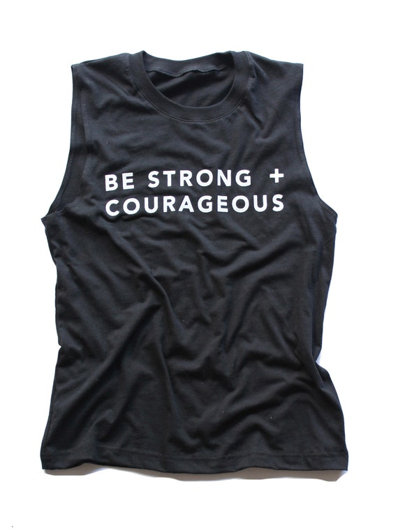 Be Strong + Courageous Muscle Tank