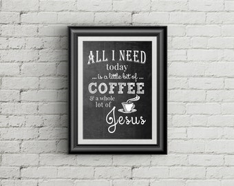 All I Need Is Coffee And Jesus Print Coffee Wall Art Christian Wall Art Coffee Decor Coffee Art