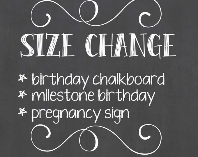 Custom Chalkboard Size Change / Birthday Chalkboard Size Change / Pregnancy Announcement Size Change / Milestone Birthday Size Change/Add on