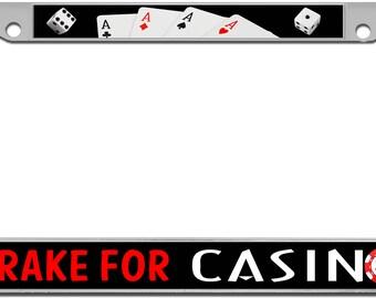 I Brake For Casinos License Plate Frame