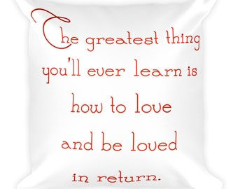 The greatest thing you'll ever learn is how to love  and be loved in return. romantic love quoteSquare Pillow