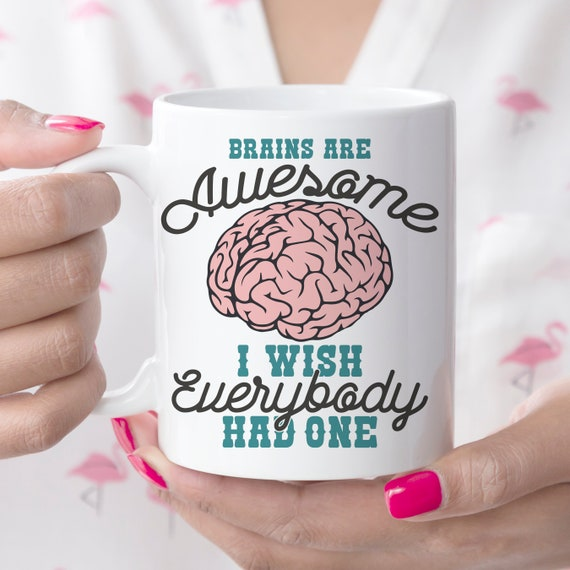 Funny Mug Brains are Awesome I Wish Everybody Had One Ceramic Coffee Cup | Microwave and Dishwasher Safe | Coating Made in the USA