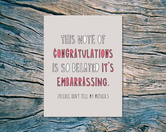 NEW - This Note of Congratulations is So Belated (Please don't tell my mother.) - A2 folded note card & envelope - SKU 385