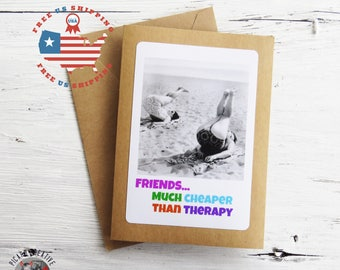 Funny Friendship Greeting Card. Friends, Much Cheaper Than Therapy - Kraft card stock- Blank Inside- FREE US SHIPPING