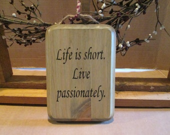 Life Is Short, Live Passionately wooden sign