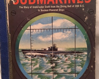 Submarines 1959 The Story of Underwater Craft from the Diving Bell of 300 B.C. to Nuclear-Powered Ships