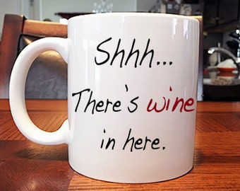 Shhh...There's wine in here Funny, Novelty, Coffee Mug, Great Gift For Mom or Dad, Funny Gift For Any Wine Lover