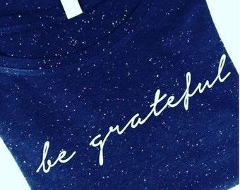 Thankful Tee // Women's Inspirational Tee // Be Grateful Women's Navy Speckled Slouchy Tee // Gratitude Shirt // Thankful Tee // Good Vibes