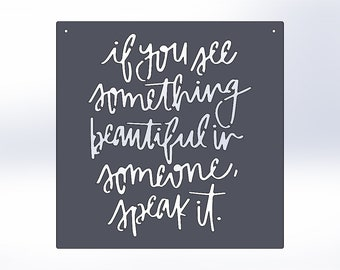 If You See Something Beautiful In Someone, Speak It