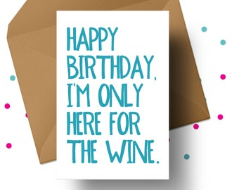 FUNNY WINE CARD, Happy Birthday, Wine Birthday Card, Wine Lover Card, Alcohol Card, Drunk Birthday, Wine Enthusiast, Only Here For The Wine