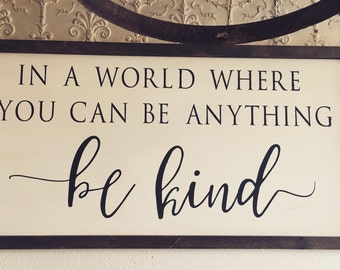 Farmhouse Sign | In a World Where You Can Be Anything, Be Kind  | Kindness Sign | Rustic Sign