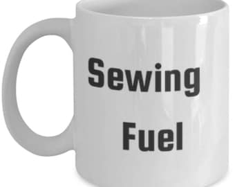 Sewing Fuel-Funny Mug for Quilter Stitcher Sewer