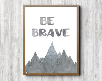 Be Brave Quote Printable - Watercolor Mountain Wall Art -Nursery /Kids Room Wall Decor- Gray Nursery -Decor Poster - Instant Download
