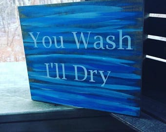 You wash ill dry
