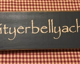 Quityerbellyachin Shelf Sitter Farmhouse Style Primitive Wood Sign