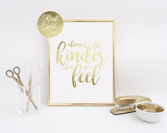 Always Be Kinder Than You Feel, Real Gold Foil Print, Inspirational Quote, Typography Poster, Home Decor, Gold Wall Art, Gold Print, 11x17