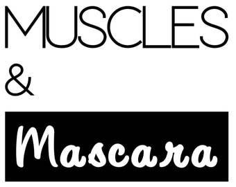Muscles & Mascara - Sweatshirt/T-shirt Vinyl Iron On - Sweatshirt/T-shirt not included -Iron On Only - Black or White
