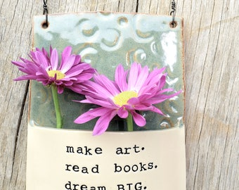Ceramic inspiration flower wall pocket. make art. read books. dream BIG. Handmade clay wall vase.  Made to Order