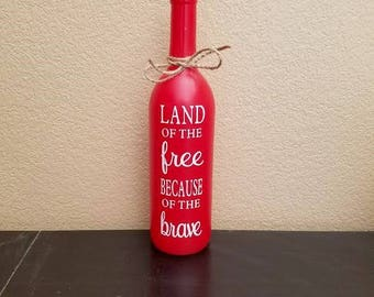 Land of The Free - Because of the Brave - Wine Bottle - Fourth of July Decor - 4th of July Decor - Fourth of July - 4th of July