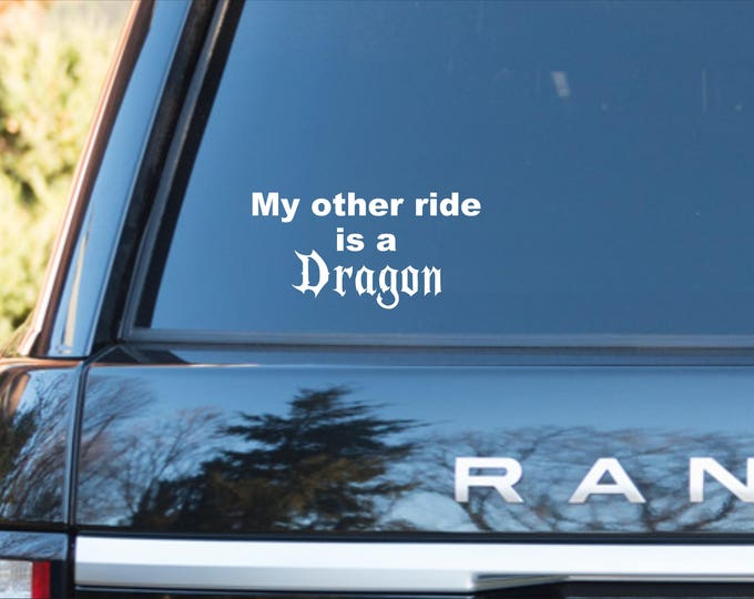 My other ride is a Dragon, vinyl dragon decal, my other ride decal, dragons, dragon car decal, vinyl dragon decal, my other ride is a dragon