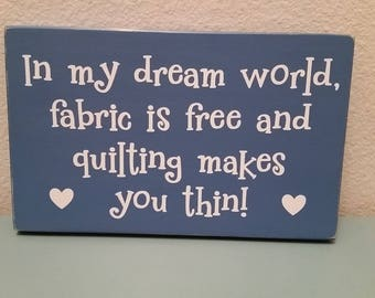 Quilters gift, quilting sign, funny quilting sign, quilting room decor, in my dream world, fabric is free and quilting makes you thin, mom