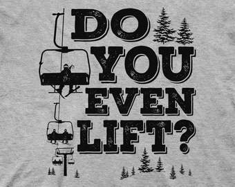 Do You Even Lift?  Ski lift and Snow Skiing or Snowboarding Shirts