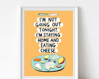 Art Print - I'm Not Going Out Tonight. I'm Staying Home And Eating Cheese | 300mm x 400mm / 12 x 16"
