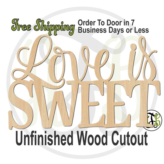 Love is SWEET- 325130- Wedding Cutout, unfinished, wood cutout, wood craft, laser cut wood, wood cut out, cut out, wooden sign, Valentine