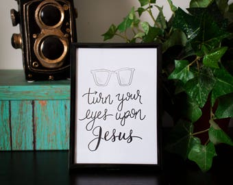 Turn Your Eyes Upon Jesus / 5x7 Hand Lettering Art