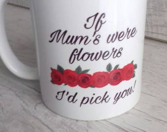 If Mum's were flowers I'd pick you, mum's mug gift, mum's mug, gift for mum, mum's flower mug, red flowers mug, keepsake mug gift, birthday