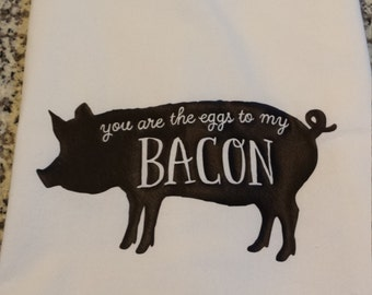 Funny Tea Towel Flour Sack Towel Kitchen Dish Towel You are the Eggs to my Bacon