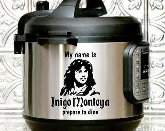 INIGO MONTOYA / PRINCESS Bride, Instant Pot Decals, Instant Pot Tattoo, Instant Pot Decal Funny, kitchen humor, gift