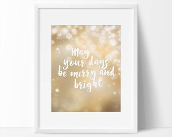 Christmas Quote Printable, May Your Days Be Merry And Bright, 5 x 7, 8 x 10, Gold Christmas, Holiday Prints, Christmas Home Decor, Wall Art.